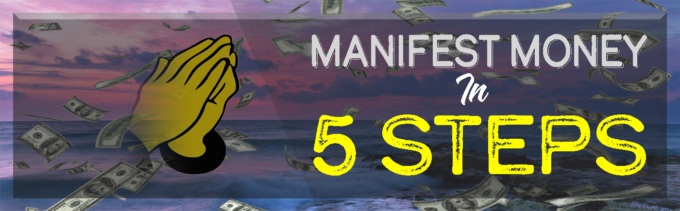 How To Manifest Money Fast In 5 Steps - The Proven Guide